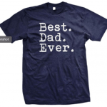 Best Dad Ever T-Shirt – Perfect Father's Day Gift idea – $8.99 Shipped