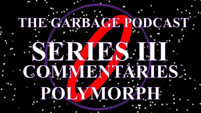 Garbage Podcast Series III Polymorph