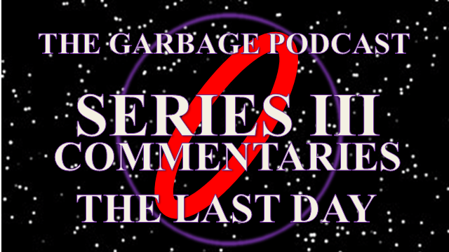 Garbage Podcast Series III The Last Day