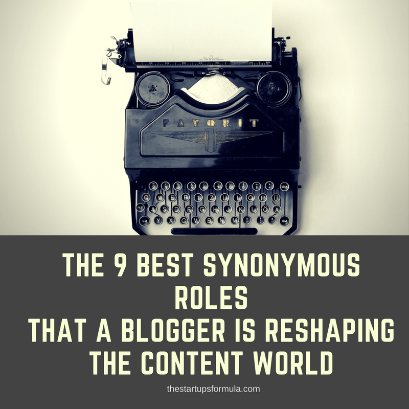 The 9 Best Synonymous Roles That a Blogger is reshaping the content world