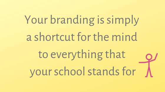 Your branding is simply a shortcut for the mind to everything that your school stands for