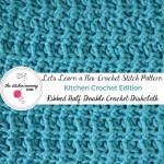 Ribbed Half Double Crochet Stitch Tutorial and Dishcloth Pattern