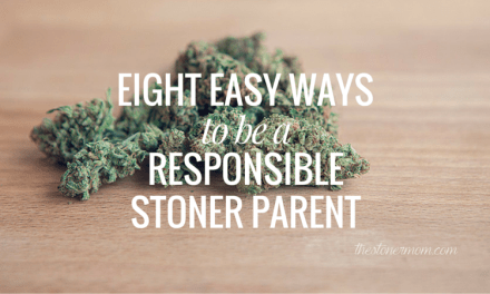 Eight Easy Ways to be a Responsible Stoner Parent