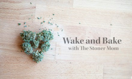 The Stoner Mom's Saturday Morning Wake and Bake: April 25, 2015