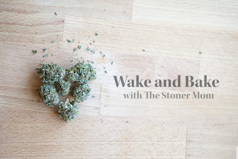 The Stoner Mom's Saturday Morning Wake and Bake: April 25, 2015