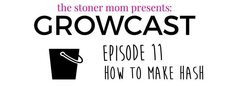 Hash, stoner mom, GrowCast, Podcast