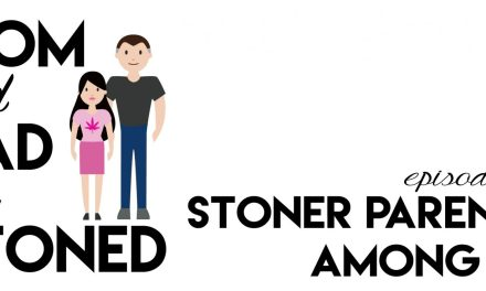 MADAS 13 | Stoner Parents Among Us | Mom & Dad are Stoned Podcast