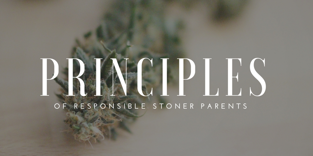 Principles of Responsible Stoner Parents