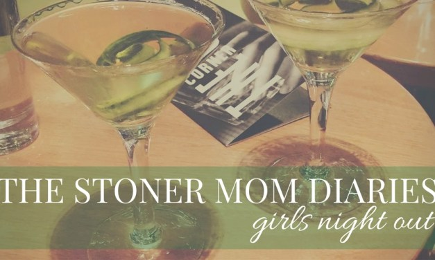 The Stoner Mom Diaries | Girls Night Out