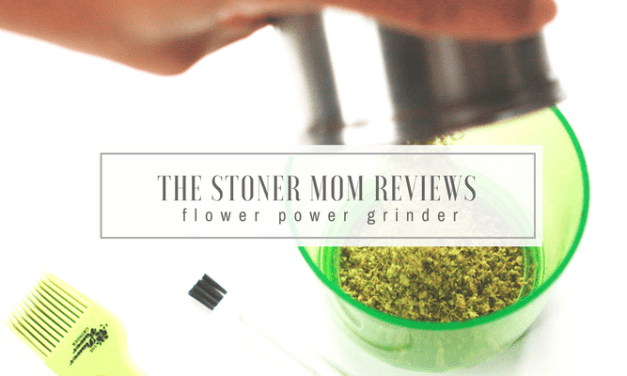 Flower Power Grinder | The Stoner Mom Reviews