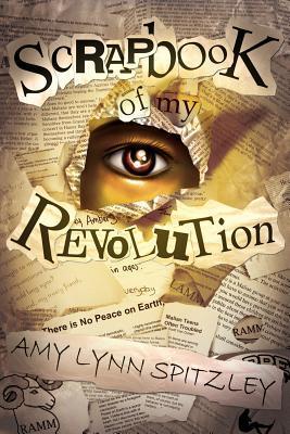 The Scrapbook of My Revolution by Amy Lynn Spitzley