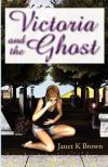 Victoria and the Ghost by Janet K. Brown