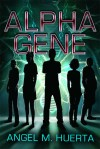 Alpha Gene by Angel M. Huerta