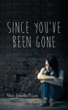 Since You've Been Gone by Mary Jennifer Payne