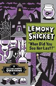 When Did You See Her Last by Lemony Snicket