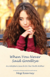 When You Never Said Goodbye by Meg Kearney