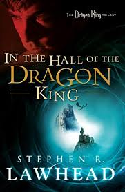In the Hall of the Dragon King by Stephen Lawhead