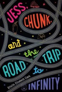 Jess Chunk and the Road Trip to Infinity by Kristin Elizabeth Clark