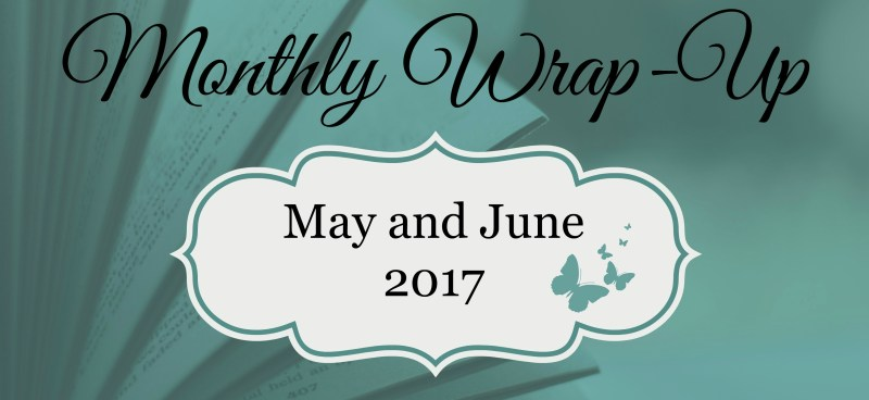 May and June 2017 Wrap-Up