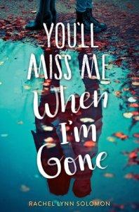 You'll Miss Me When I'm Gone by Rachel Lynn Solomon