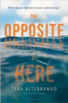 The Opposite of Here by Tara Altebrando