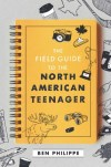 Field Guide to the North American Teenager by Ben Philippe