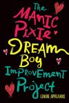 The Manic Pixie Dream Boy Improvement Project by Lenore Appelhans