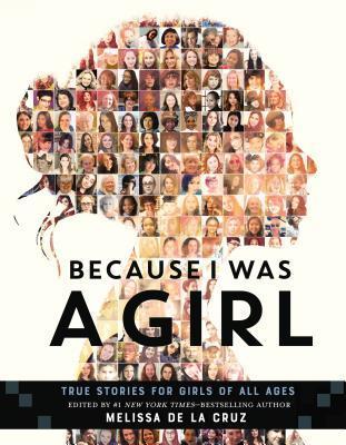 Because I Was a Girl edited by Melissa de la Cruz