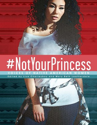 #NotYourPrincess: Voices of Native American Women by Lisa Charleyboy