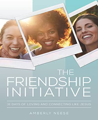 The Friendship Initiative by Amberly Dawn Neese