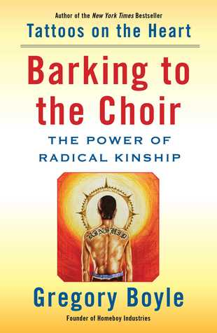 Barking to the Choir by Gregory Boyle