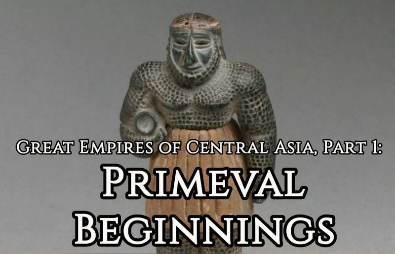 Great Empires of Central Asia, Part 1: Primeval Beginnings