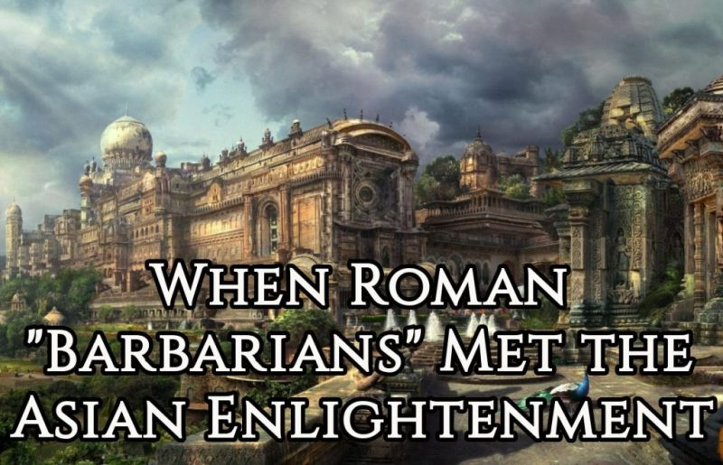 "When Roman ""Barbarians"" Met the Asian Enlightenment"