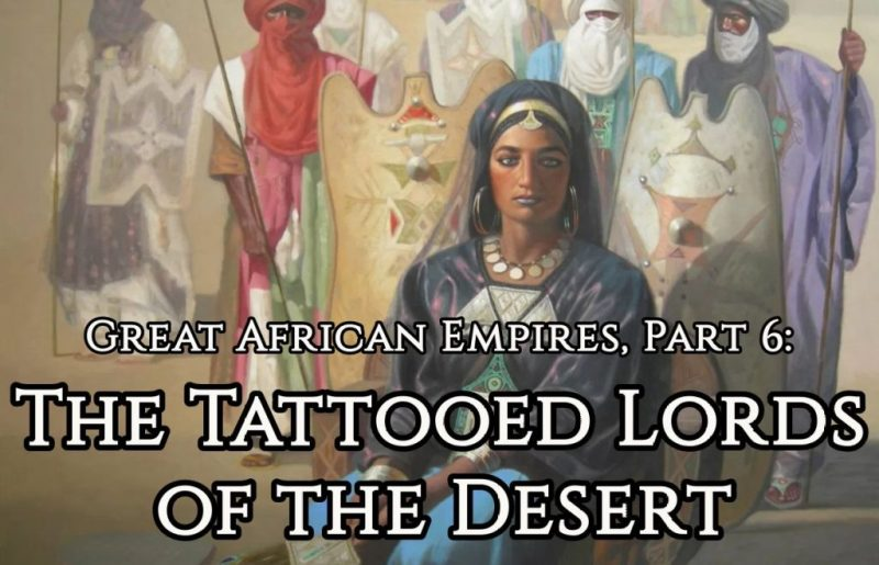Great African Empires, Part 6: The Tattooed Lords of the Desert
