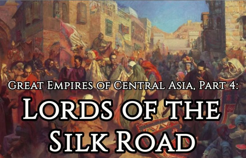 Great Empires of Central Asia, Part 4: Lords of the Silk Road
