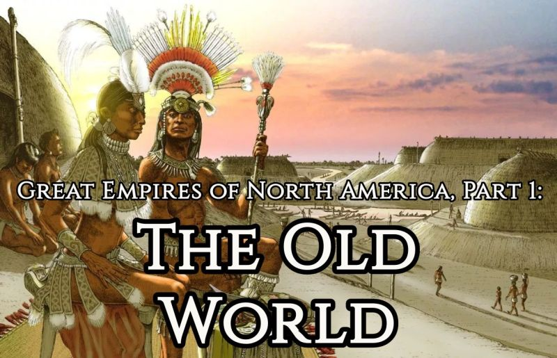 Great Empires of North America, Part 1: The Old World