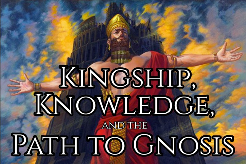 Kingship, Knowledge, and the Path to Gnosis