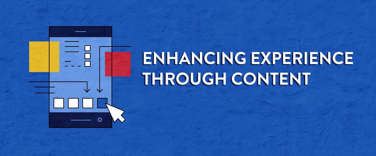 Enhancing Experience Through Content
