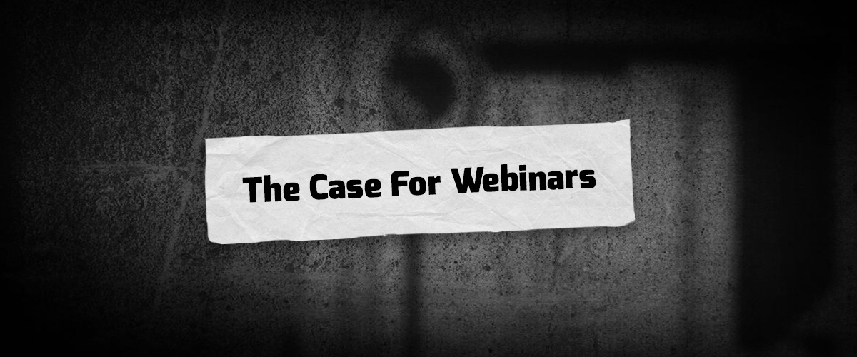 The Case For Webinars