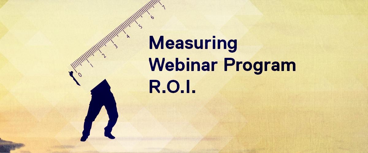 Measuring Webinar Program R.O.I.