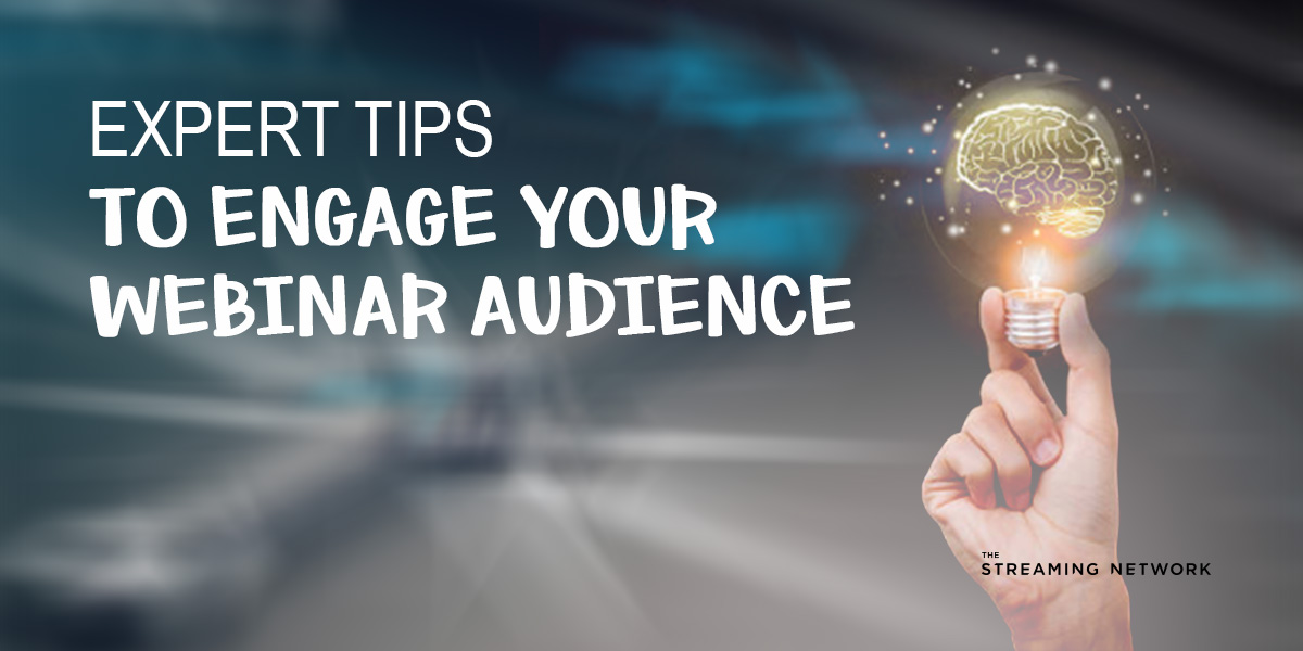 Expert Tips to Engage Your Webinar Audience