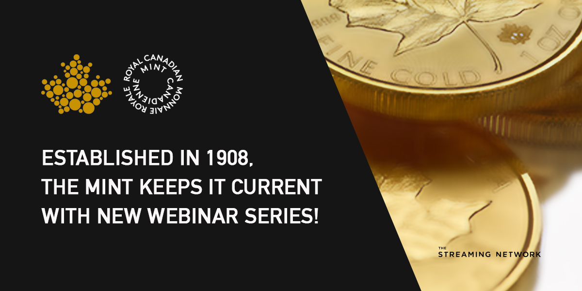 Established in 1908, the Royal Canadian Mint keeps it current with their new Webinar series!