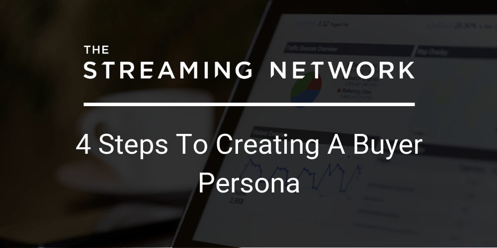 4 Steps To Creating A Buyer Persona | The Streaming Network
