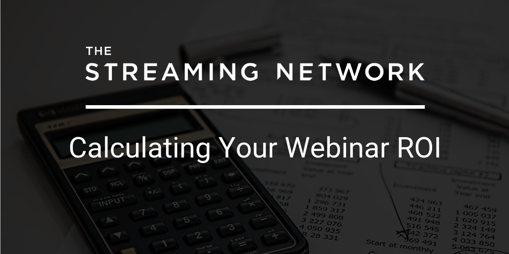 Calculating Your Webinar ROI | The Streaming Network