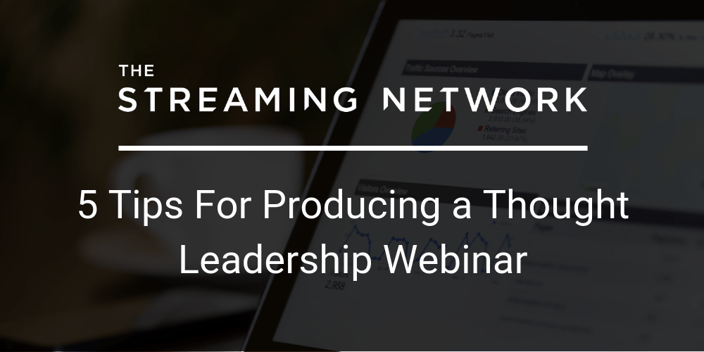 5 Tips For Producing a Thought Leadership Webinar