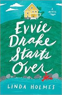 Evvie Drake Starts Over, by Linda Holmes.