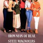 IRON MAN OF REAL STEEL MAGNOLIAS