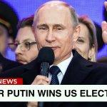 VLADIMIR PUTIN WINS US ELECTION
