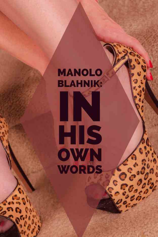 Manolo Blahnik; In His Own Words