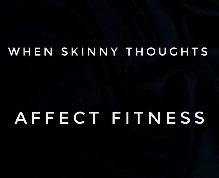 When skinny thoughts affect your fitness